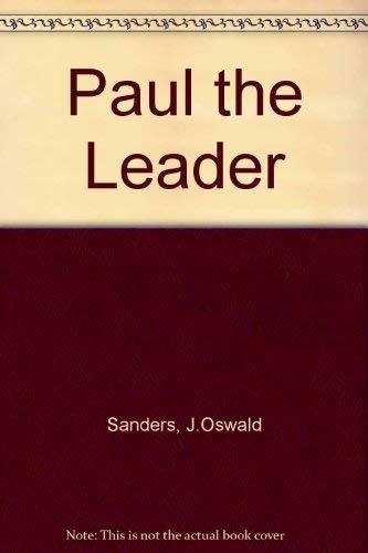 Paul the Leader By J.Oswald Sanders
