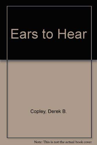 Ears to Hear By Derek B. Copley
