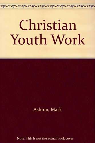 Christian Youth Work By Mark Ashton