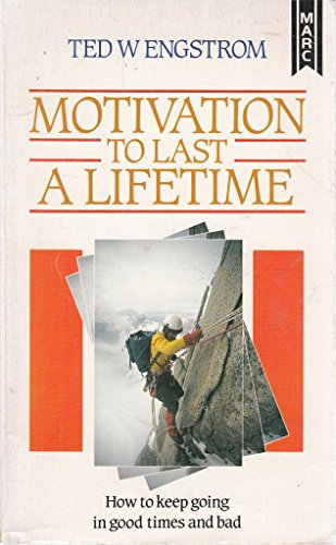 Motivation to Last a Lifetime By Ted W. Engstrom