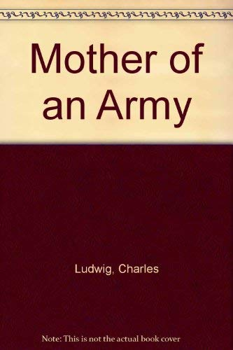 Mother of an Army By Charles Ludwig