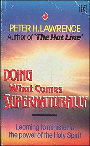 Doing What Comes Supernaturally By Peter H. Lawrence