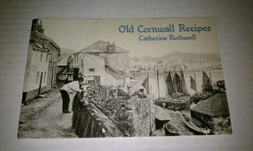 Old Cornwall Recipes By Catherine Rothwell
