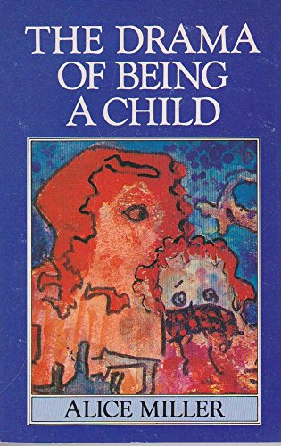The Drama Of Being A Child: The Search for the True Self By Alice Miller