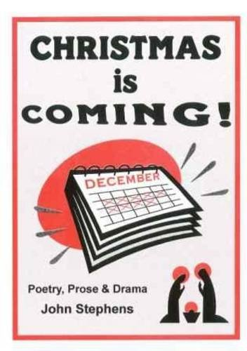 Christmas is Coming: Poetry, Prose and Drama by John Stephens