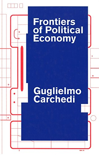Frontiers of Political Economy: The Dialectics of Value, Prices and Exploitation in the Contemporary World Economy by Guglielmo Carchedi