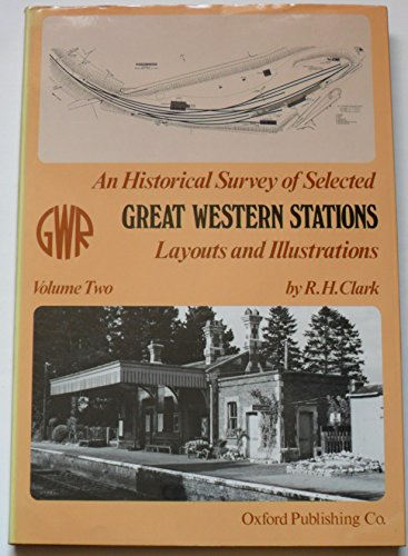 An Historical Survey of Selected Great Western Stations By Volume editor R.H. Clark