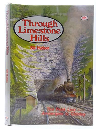 Through Limestone Hills: The Peak Line Ambergate to Chinley By Bill Hudson