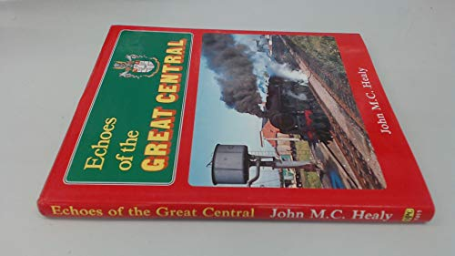Echoes of the Great Central by J.M.C. Healy