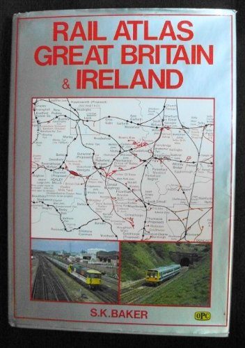 Rail Atlas Great Britain and Ireland By S. K. Baker