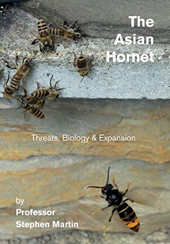 The Asian Hornet: Threats, Biology & Expansion by Stephen Martin