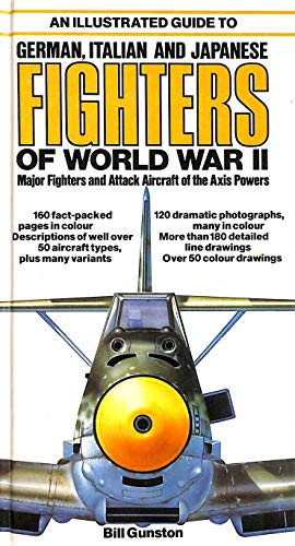 Illustrated Guide to German, Italian and Japanese Fighters of World War II By Bill Gunston, OBE