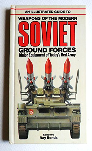 Illustrated Guide to the Weapons of the Modern Soviet Ground Forces Edited by Ray Bonds