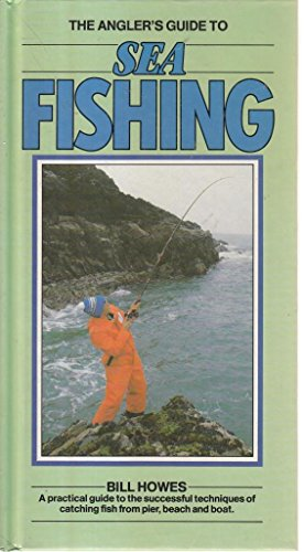 ANGLER'S GUIDE TO SEA FISHING By Bill Howes