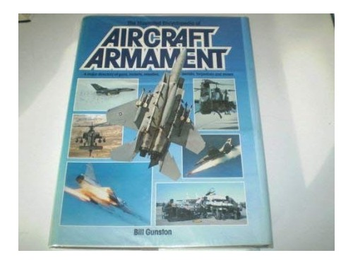 The Illustrated Encyclopaedia of Aircraft Armament By Edited by Bill Gunston, OBE