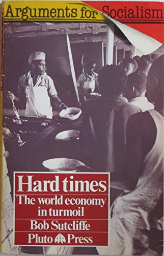 Hard Times: World Economy in Turmoil (Arguments for Socialism S.) By Bob Sutcliffe
