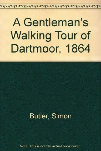 A Gentleman's Walking Tour of Dartmoor, 1864 By Simon Butler