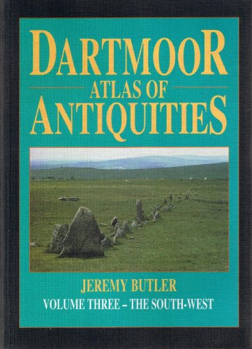 Dartmoor: Atlas of Antiquities, Vol. 3 - The South-West By Jeremy Butler