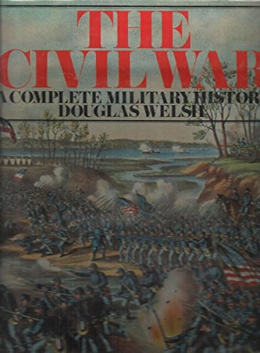Civil War a Complete Military History By Douglas Welsh