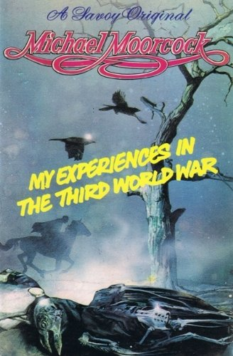 My Experiences in the Third World War By Michael Moorcock