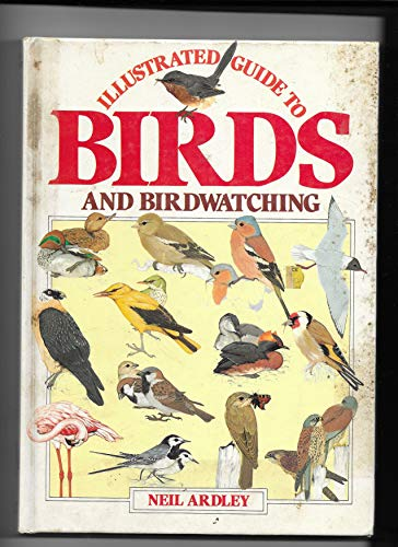 ILLUSTRATED GUIDE TO BIRDS AND BIRDWATCHING. By Neil. Ardley