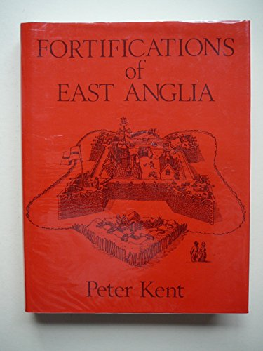 Fortifications of East Anglia By Peter Kent