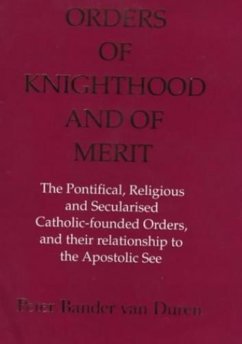 Orders of Knighthood and of Merit By Peter Bander Van Duren