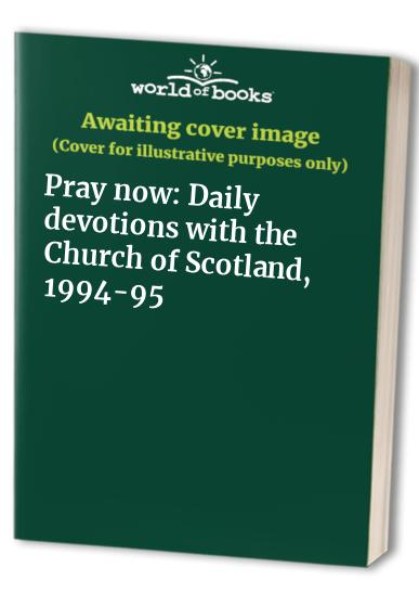 Pray now: Daily devotions with the Church of Scotland, 1994-95