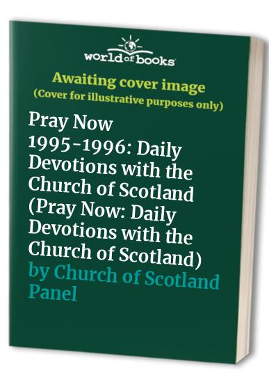 Pray Now: Daily Devotions with the Church of Scotland: 1995-1996 by Church of Scotland Panel on Worship
