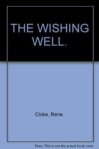 THE WISHING WELL. By Rene. Cloke