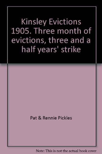 Kinsley Evictions 1905. Three month of evictions, three and a half years' strike