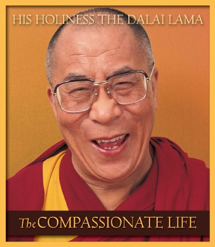 The Compassionate Life By His Holiness Tenzin Gyatso the Dalai Lama