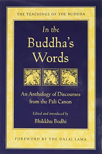 In the Buddha's Words: An Anthology of Discourses from the Pali Canon (Teachings of the Buddha) By Bhikkhu Bodhi