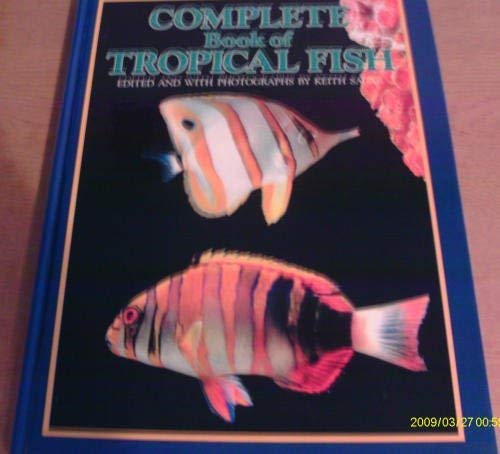Complete Book of Tropical Fish By Keith (editor and photographer) Sagar