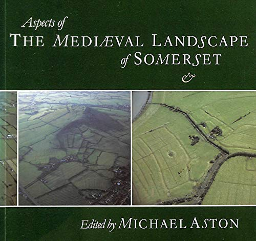 Aspects of the Medieval Landscape of Somerset by Michael Aston