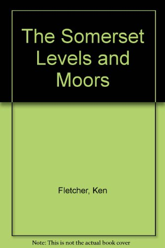 The Somerset Levels and Moors By Ken Fletcher