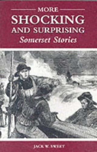 More Shocking and Surprising Somerset Stories By Jack William Sweet