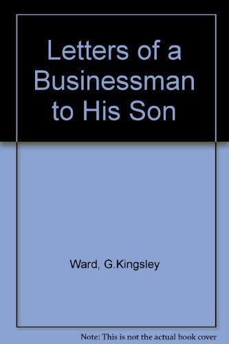 Letters of a Businessman to His Son by G.Kingsley Ward