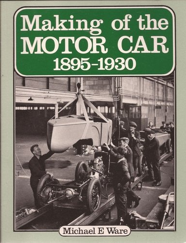 Making of the Motor Car, 1895-1930 By Michael E. Ware
