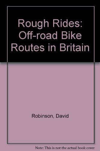 Rough Rides: Off-road Bike Routes in Britain by David Robinson