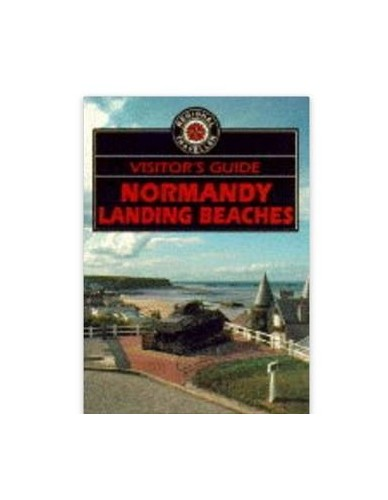 The Visitor's Guide to Normandy Landing Beaches By Tonie Holt