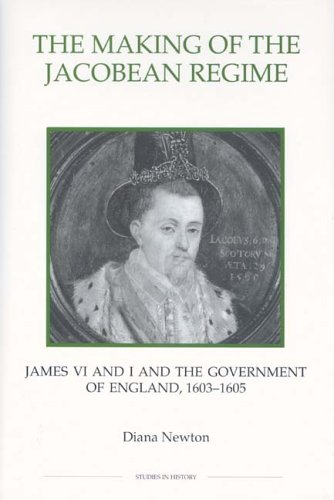 The Making of the Jacobean Regime By Diana Newton