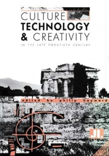 Culture, Technology and Creativity in the Late Twentieth Century By Philip Hayward