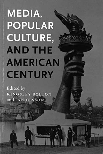 Media, Popular Culture, and the American Century By Kingsley Bolton