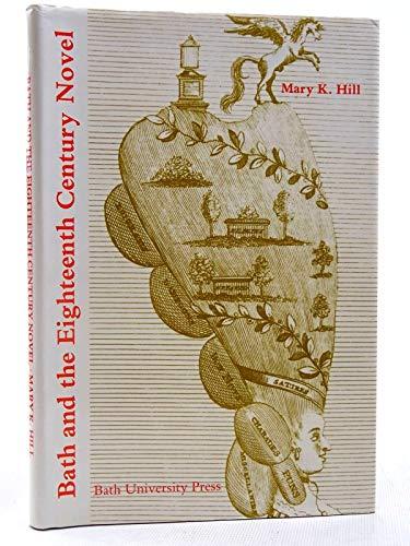 Bath and the Eighteenth Century Novel By Mary K. Hill