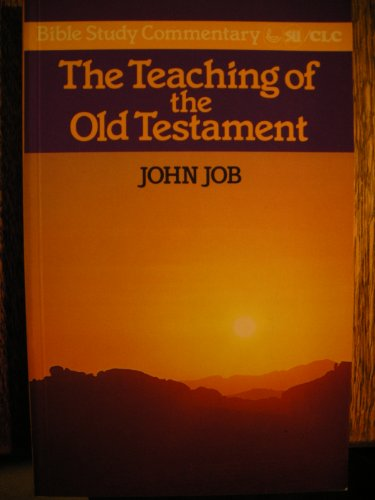 Teaching of the Old Testament, The (Bible Study Commentary S.) By John B. Job