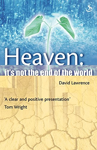 Heaven...it's Not the End of the World! By David Lawrence