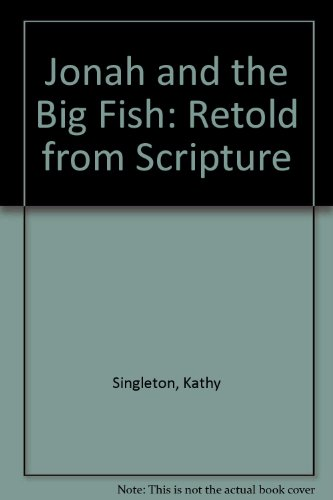 Jonah and the Big Fish: Retold from Scripture by Kathy Singleton