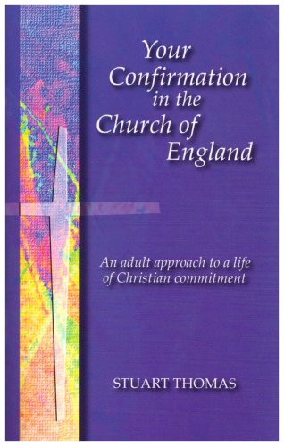 Your Confirmation in the Church of England: An Adult Approach to a Life of Christian Commitment By Stuart Thomas