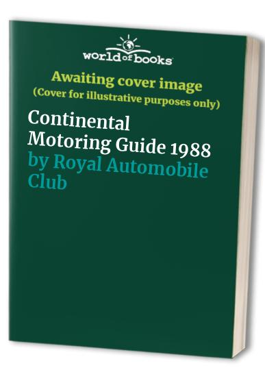 Continental Motoring Guide: 1988 by Royal Automobile Club